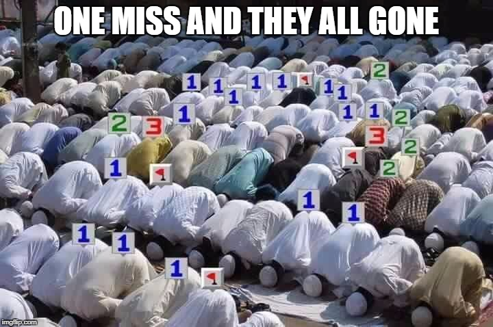 ONE MISS AND THEY ALL GONE | image tagged in allahu akbar minesweeper | made w/ Imgflip meme maker