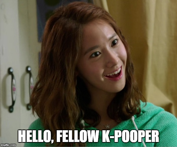 Yoo Don't Say | HELLO, FELLOW K-POOPER | image tagged in yoo don't say | made w/ Imgflip meme maker