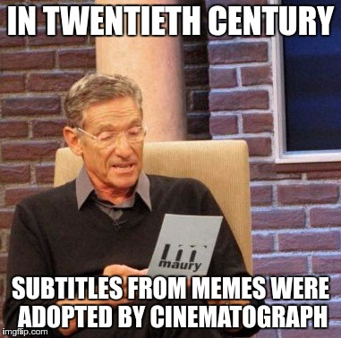Maury Lie Detector Meme | IN TWENTIETH CENTURY SUBTITLES FROM MEMES WERE ADOPTED BY CINEMATOGRAPH | image tagged in memes,maury lie detector | made w/ Imgflip meme maker
