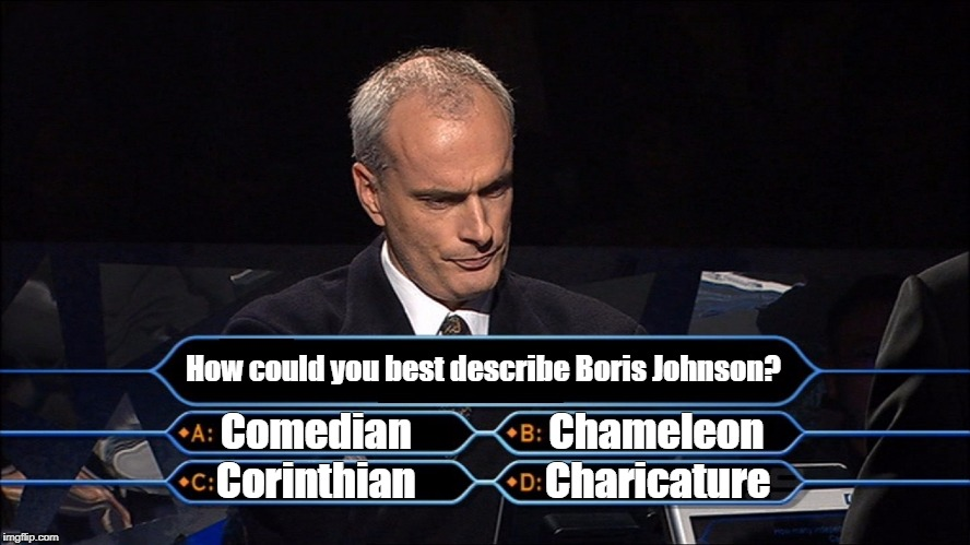 Who wants to be a millionaire | How could you best describe Boris Johnson? Comedian                 Chameleon Corinthian                Charicature | image tagged in who wants to be a millionaire | made w/ Imgflip meme maker