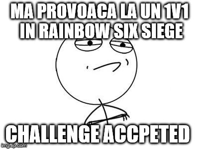 MA PROVOACA LA UN 1V1 IN RAINBOW SIX SIEGE CHALLENGE ACCPETED | image tagged in challenge accepted | made w/ Imgflip meme maker