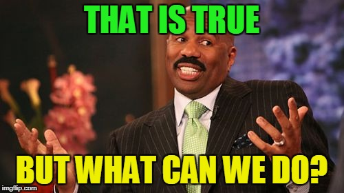 Steve Harvey Meme | THAT IS TRUE BUT WHAT CAN WE DO? | image tagged in memes,steve harvey | made w/ Imgflip meme maker