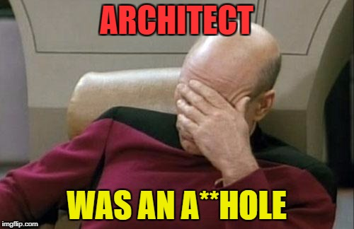 Captain Picard Facepalm Meme | ARCHITECT WAS AN A**HOLE | image tagged in memes,captain picard facepalm | made w/ Imgflip meme maker