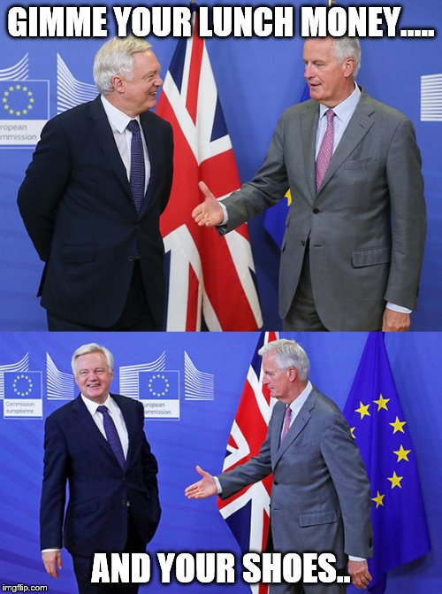 Brexit Negotiations | GIMME YOUR LUNCH MONEY..... AND YOUR SHOES.. | image tagged in extortion,eu,barnier,protection racket,extortionists,brexit | made w/ Imgflip meme maker