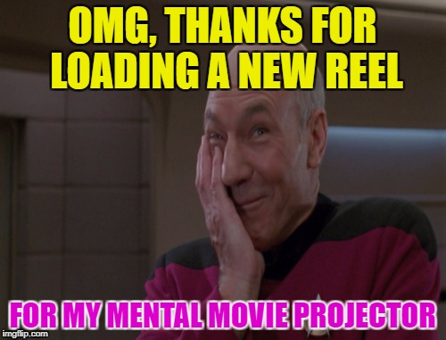 OMG, THANKS FOR LOADING A NEW REEL FOR MY MENTAL MOVIE PROJECTOR | made w/ Imgflip meme maker