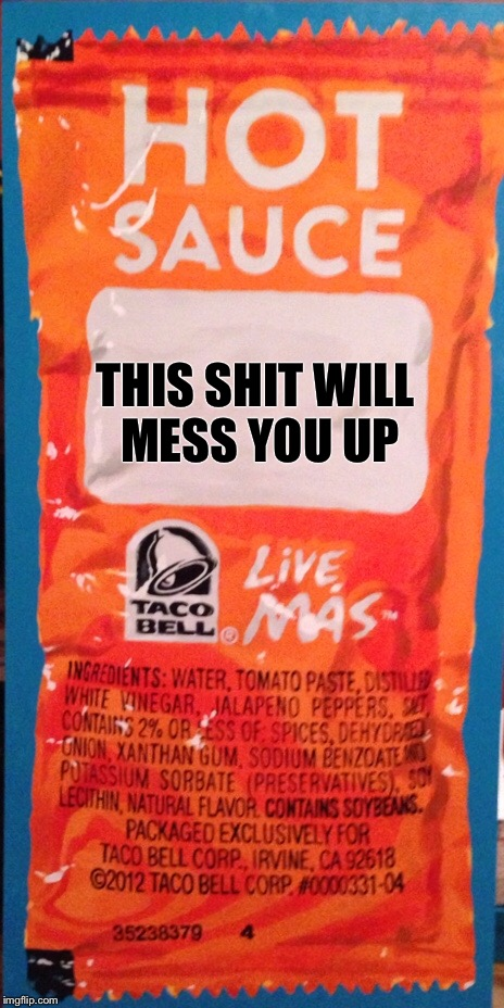 Taco Bell hot sauce | THIS SHIT WILL MESS YOU UP | image tagged in taco bell,funny memes | made w/ Imgflip meme maker