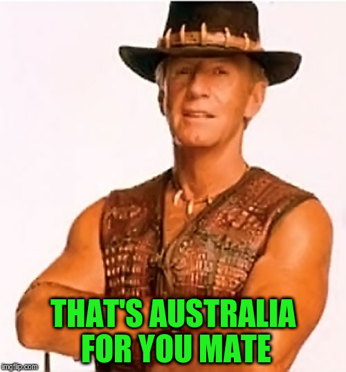 THAT'S AUSTRALIA FOR YOU MATE | made w/ Imgflip meme maker