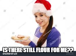 IS THERE STILL FLOUR FOR ME?? | made w/ Imgflip meme maker