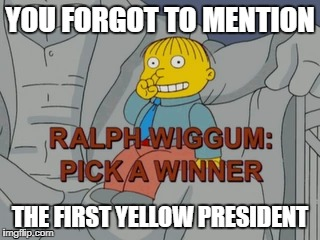 YOU FORGOT TO MENTION THE FIRST YELLOW PRESIDENT | made w/ Imgflip meme maker
