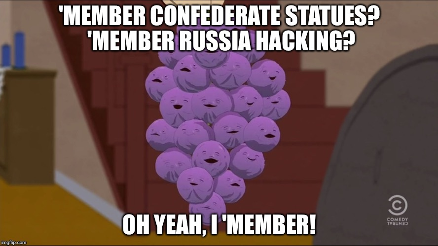 Seem Like Only Yesterday | 'MEMBER CONFEDERATE STATUES? 'MEMBER RUSSIA HACKING? OH YEAH, I 'MEMBER! | image tagged in memes,member berries | made w/ Imgflip meme maker
