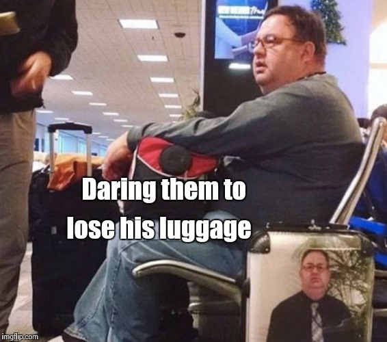 Go ahead , make my day | Daring them to lose his luggage | image tagged in airport,luggage,personal,not my problem | made w/ Imgflip meme maker