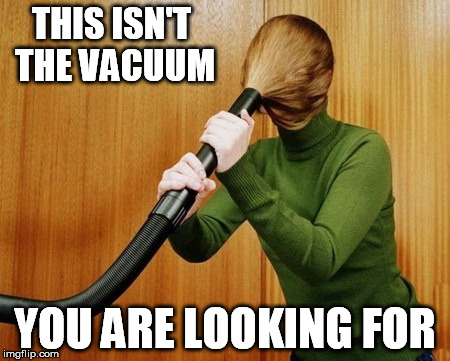 THIS ISN'T THE VACUUM YOU ARE LOOKING FOR | made w/ Imgflip meme maker