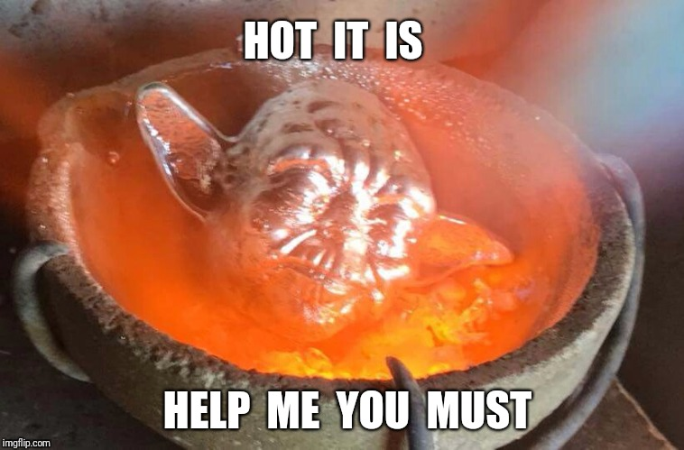 Melting Yoda | HOT  IT  IS HELP  ME  YOU  MUST | image tagged in yoda,melting,hot | made w/ Imgflip meme maker