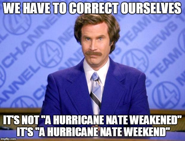 "So, Yeah You Might Want to Evacuate After All | WE HAVE TO CORRECT OURSELVES IT'S NOT ""A HURRICANE NATE WEAKENED"" IT'S ""A HURRICANE NATE WEEKEND"" 