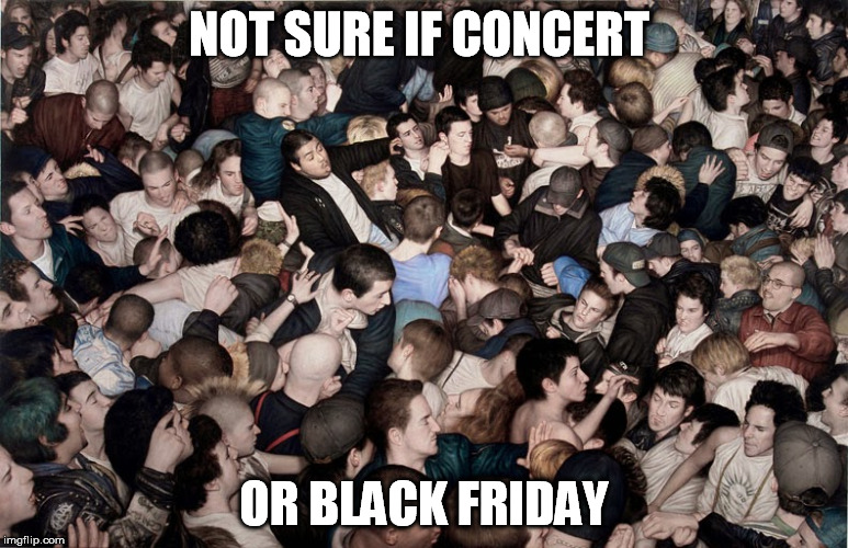 NOT SURE IF CONCERT OR BLACK FRIDAY | made w/ Imgflip meme maker