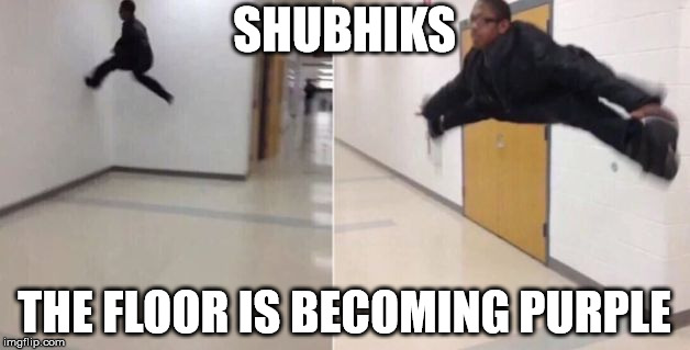 The floor is | SHUBHIKS THE FLOOR IS BECOMING PURPLE | image tagged in the floor is | made w/ Imgflip meme maker