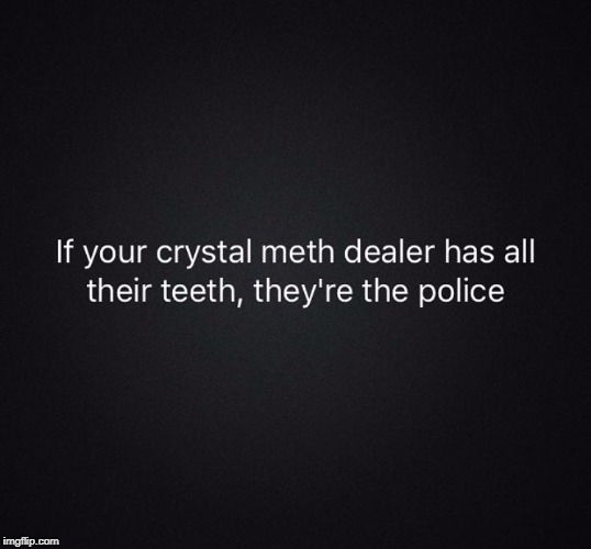 Just A Heads Up | image tagged in meth | made w/ Imgflip meme maker