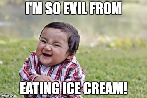 Evil Toddler Meme | I'M SO EVIL FROM EATING ICE CREAM! | image tagged in memes,evil toddler | made w/ Imgflip meme maker