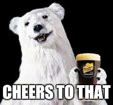 CHEERS TO THAT | made w/ Imgflip meme maker