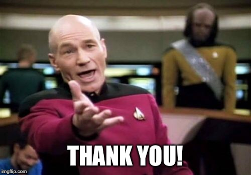 Picard Wtf Meme | THANK YOU! | image tagged in memes,picard wtf | made w/ Imgflip meme maker