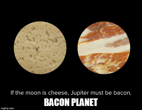 BACON PLANET | made w/ Imgflip meme maker