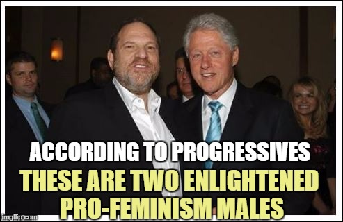 Progressive Insanity | ACCORDING TO PROGRESSIVES THESE ARE TWO ENLIGHTENED PRO-FEMINISM MALES | image tagged in memes,hillary clinton,bill clinton | made w/ Imgflip meme maker