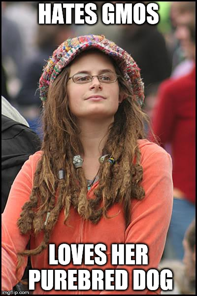 College Liberal Meme | HATES GMOS LOVES HER PUREBRED DOG | image tagged in memes,college liberal | made w/ Imgflip meme maker