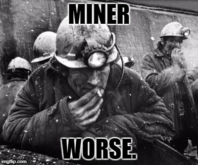 MINER WORSE. | made w/ Imgflip meme maker