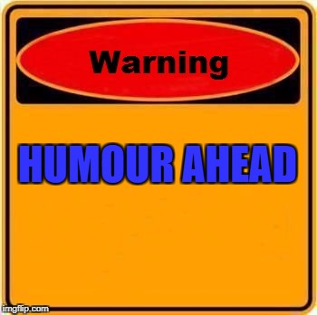 Warning Sign Meme | HUMOUR AHEAD | image tagged in memes,warning sign | made w/ Imgflip meme maker