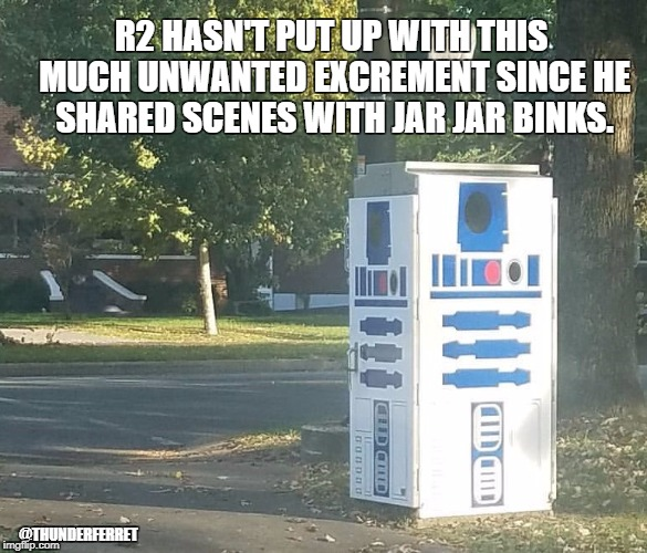 R2D2 Porta Potty | R2 HASN'T PUT UP WITH THIS MUCH UNWANTED EXCREMENT SINCE HE SHARED SCENES WITH JAR JAR BINKS. @THUNDERFERRET | image tagged in star wars,darth vader,r2d2 meme,star wars jar jar binks,funny,porta potty | made w/ Imgflip meme maker