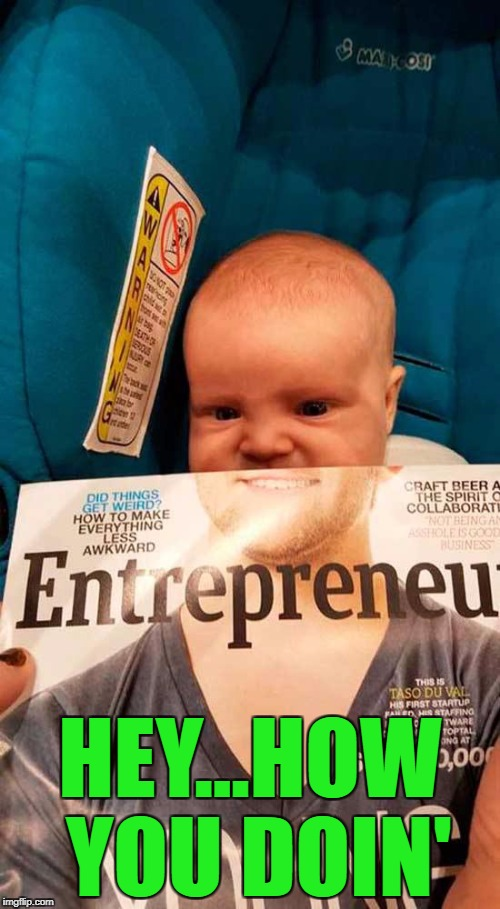 Now that baby's got style! | HEY...HOW YOU DOIN' | image tagged in baby magazine face,memes,funny baby,funny,magazine covers,baby | made w/ Imgflip meme maker