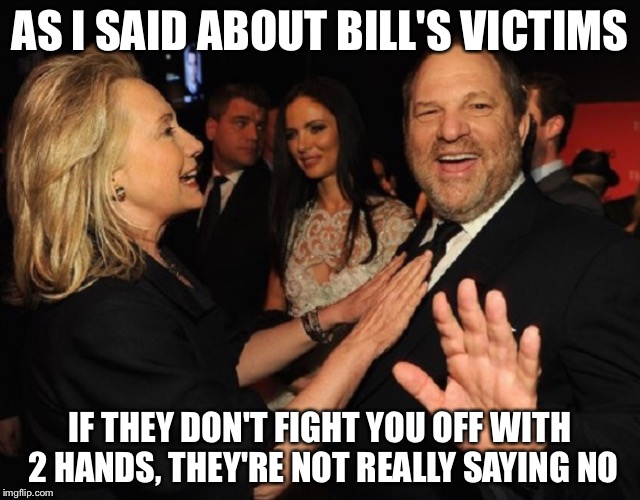 We'll just give this a good leaving alone | AS I SAID ABOUT BILL'S VICTIMS IF THEY DON'T FIGHT YOU OFF WITH 2 HANDS, THEY'RE NOT REALLY SAYING NO | image tagged in harvey | made w/ Imgflip meme maker