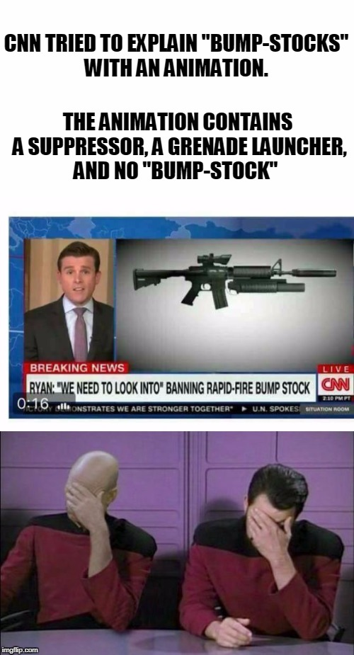 "Just stop it | CNN TRIED TO EXPLAIN ""BUMP-STOCKS"" WITH AN ANIMATION. THE ANIMATION CONTAINS A SUPPRESSOR, A GRENADE LAUNCHER, AND NO ""BUMP-STOCK"" 