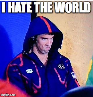 Michael Phelps Death Stare Meme | I HATE THE WORLD | image tagged in memes,michael phelps death stare | made w/ Imgflip meme maker
