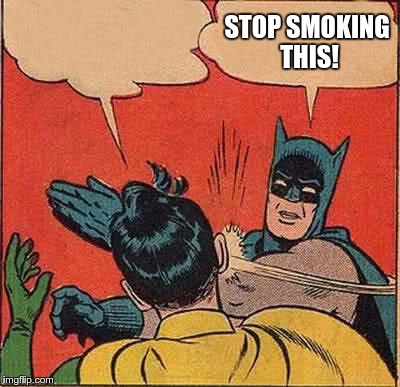 Batman Slapping Robin Meme | STOP SMOKING THIS! | image tagged in memes,batman slapping robin | made w/ Imgflip meme maker