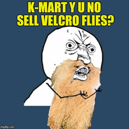 K-MART Y U NO SELL VELCRO FLIES? | made w/ Imgflip meme maker