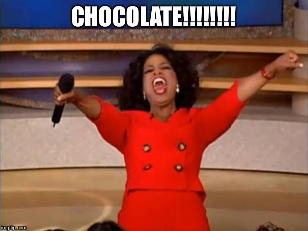 Oprah You Get A Meme | CHOCOLATE!!!!!!!! | image tagged in memes,oprah you get a | made w/ Imgflip meme maker