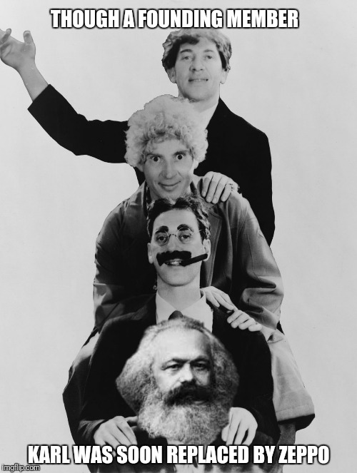 THOUGH A FOUNDING MEMBER KARL WAS SOON REPLACED BY ZEPPO | made w/ Imgflip meme maker
