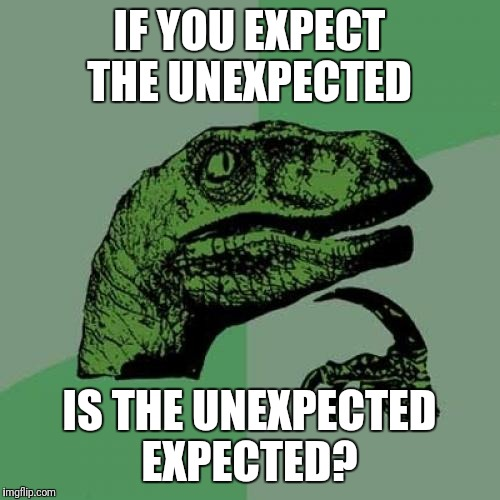 Philosoraptor Meme | IF YOU EXPECT THE UNEXPECTED IS THE UNEXPECTED EXPECTED? | image tagged in memes,philosoraptor,futurama fry,the most interesting man in the world,bad luck brian,funny memes | made w/ Imgflip meme maker