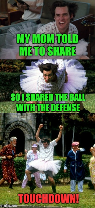 That's a bad pun-t | MY MOM TOLD ME TO SHARE TOUCHDOWN! SO I SHARED THE BALL WITH THE DEFENSE | image tagged in nfl,football,ace ventura,memes,funny,bad pun | made w/ Imgflip meme maker