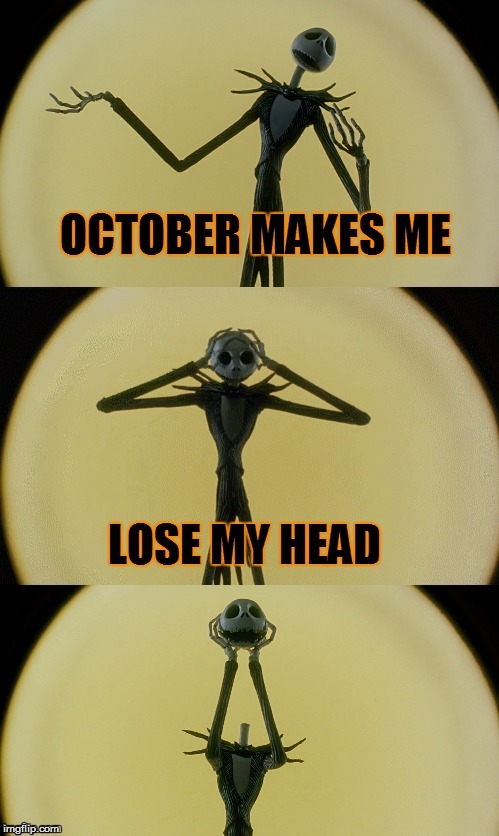 Jack Puns 2 | OCTOBER MAKES ME LOSE MY HEAD | image tagged in jack puns 2 | made w/ Imgflip meme maker