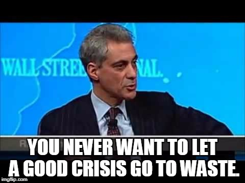 YOU NEVER WANT TO LET A GOOD CRISIS GO TO WASTE. | made w/ Imgflip meme maker