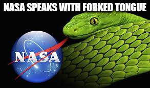 NASA SPEAKS WITH FORKED TONGUE | image tagged in nassholes | made w/ Imgflip meme maker
