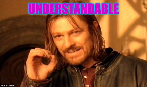 One Does Not Simply Meme | UNDERSTANDABLE | image tagged in memes,one does not simply | made w/ Imgflip meme maker