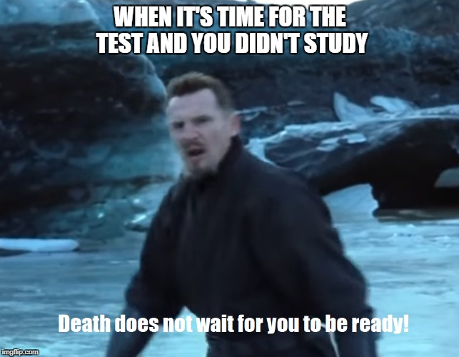 Not ready for the test | WHEN IT'S TIME FOR THE TEST AND YOU DIDN'T STUDY | image tagged in liam neeson,batman | made w/ Imgflip meme maker