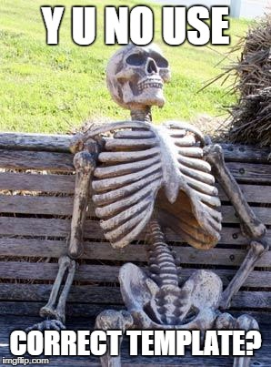 Waiting Skeleton Meme | Y U NO USE CORRECT TEMPLATE? | image tagged in memes,waiting skeleton | made w/ Imgflip meme maker