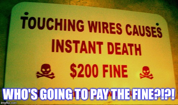 WHO'S GOING TO PAY THE FINE?!?! | image tagged in memes,funny signs,comedy,animals | made w/ Imgflip meme maker