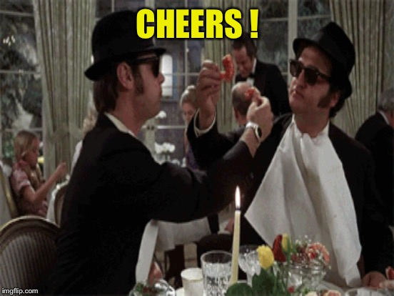 CHEERS ! | made w/ Imgflip meme maker