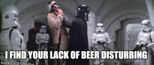 I FIND YOUR LACK OF BEER DISTURBING | made w/ Imgflip meme maker