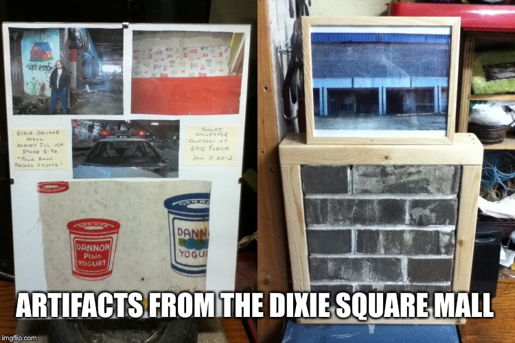 ARTIFACTS FROM THE DIXIE SQUARE MALL | made w/ Imgflip meme maker